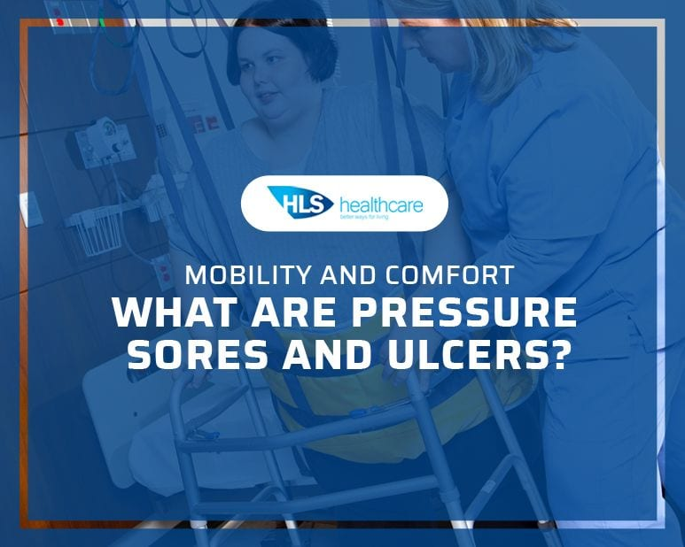 Mobility and Comfort: What are Pressure Sores and Ulcers?