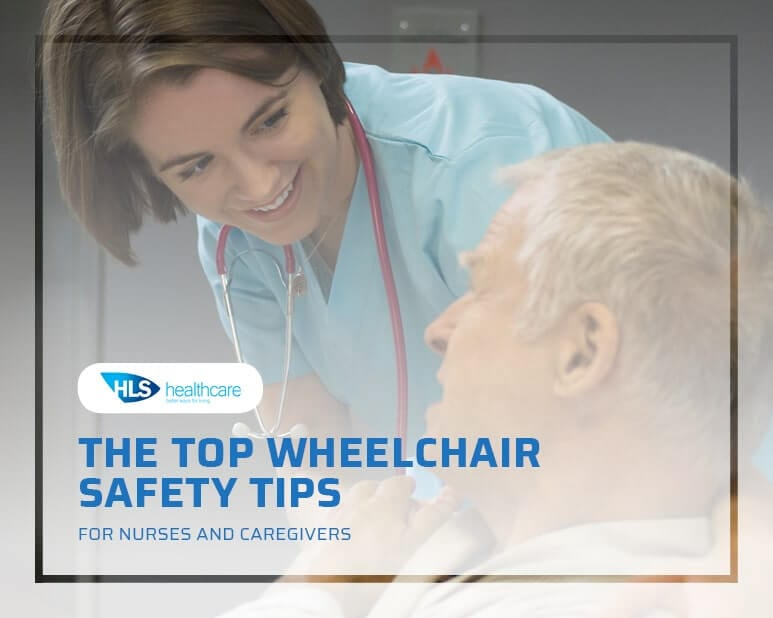 The Top Wheelchair Safety Tips for Nurses and Caregivers