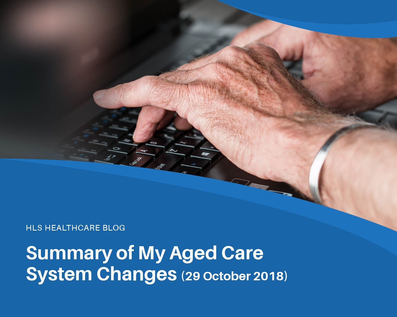 Summary of My Aged Care System Changes 29 OCTOBER 2018
